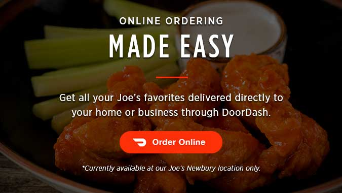 Online Ordering Made Easy - Get all your Joe's favorites delivered directly to your home or business through DoorDash. - Order Online - *currently available at our Joe's Newbury Location only.