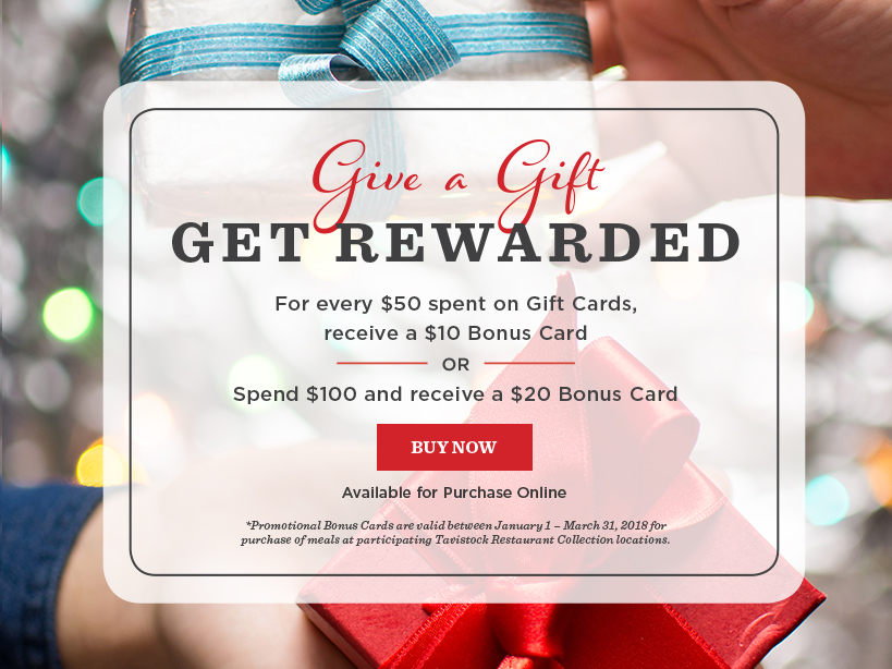 Give a Gift Get Rewarded. For Every $50 spent on Gift Cards, receive a $10 Bonus Card OR Spend $100 and receive a $20 Bonus Card.